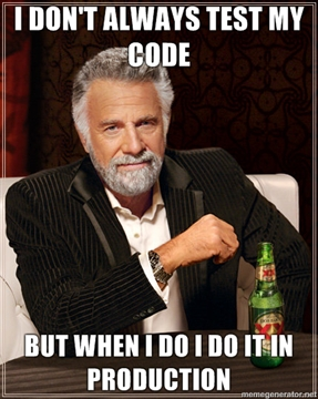 I don´t always test my code, but when I do, I do it in production.